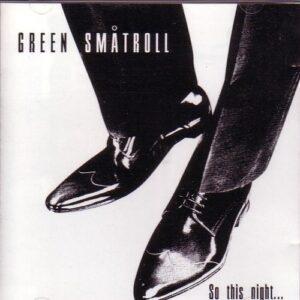 Green Småtroll – So this night… CD