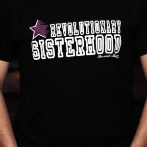 """Revolutionary Sisterhood"" Shirt"