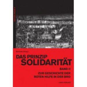 Das Prinzip Solidarität – Zur Geschichte der Roten Hilfe in der BRD – Band II