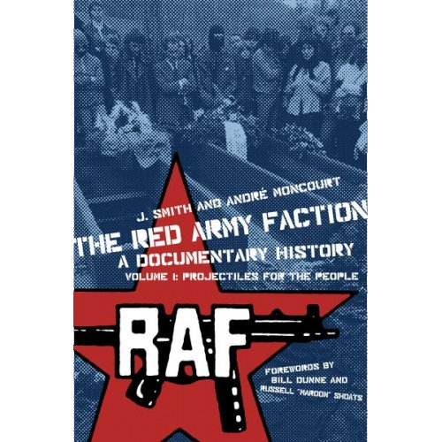 The Red Army Faction Volume 1 – Projectiles for the People – J. Smith & André Moncourt