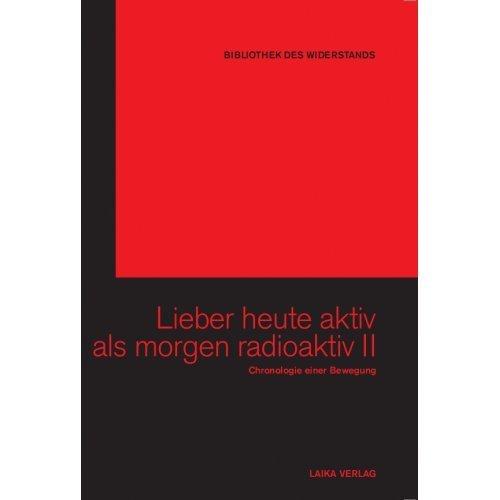 Bibliothek des Widerstands Band 19: Lieber heute aktiv als morgen radioaktiv II