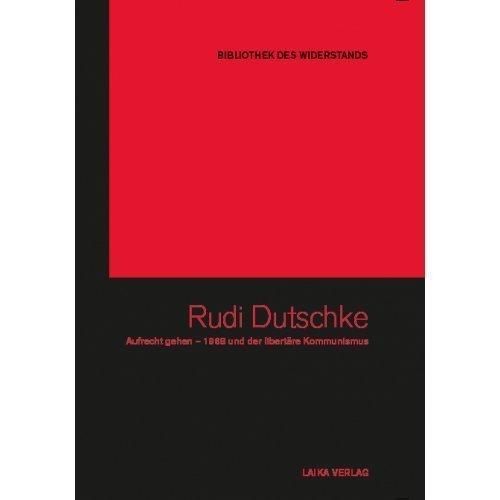 Bibliothek des Widerstands Band 12: Rudi Dutschke – Aufrecht Gehen. 1968 und der libertäre Kommunismus