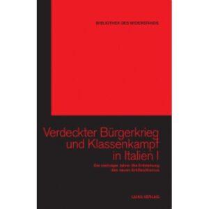 Bibliothek des Widerstands Band 31: Verdeckter Bürgerkrieg und Klassenkampf in Italien, I Die sechziger Jahre