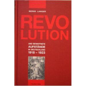 Revolution und bewaffnete Aufstände in Deutschland 1918 – 1923 – Bernd Langer