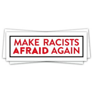 Make Racists Afraid Again! – Stickers