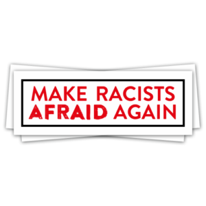 Make Racists Afraid Again! – Sticker