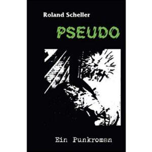 Pseudo. Ein Punkroman – Roland Scheller