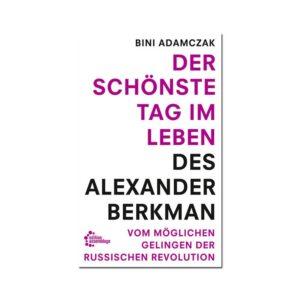 Der schönste Tag im Leben des Alexander Berkman – Bini Adamczak