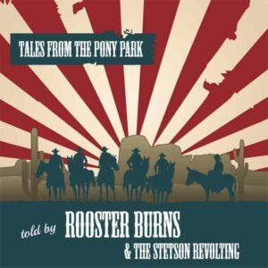 Rooster Burns & The Stetson Revolting – Tales From The Pony Park LP+CD