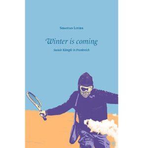 Winter is coming. Soziale Kämpfe in Frankreich – Sebastian Lotzer