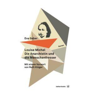 Die Anarchistin und die Menschenfresser – Eva Geber – Louise Michel