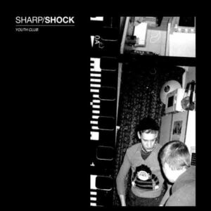 Sharp/Shock – Youth Club LP+CD