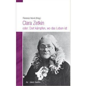 Clara Zetkin oder: Dort kämpfen, wo das Leben ist – Florence Hervé