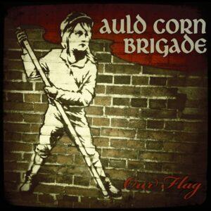 Auld Corn Brigade – Our Flag 10″