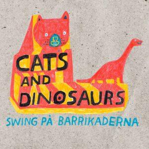 Cats and Dinosaurs – Swing på barrikaderna LP