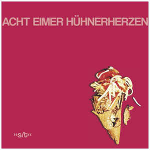 Acht Eimer Hühnerherzen – s/t LP