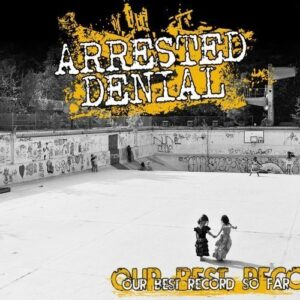 Arrested Denial – Our best record so far LP