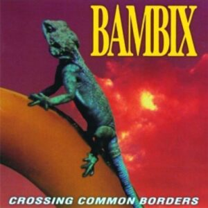 Bambix – Crossing Common Borders LP