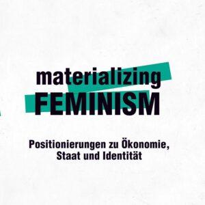 materializing feminism – Friederike Beier, Lisa Yashodhara Haller, Lea Haneberg (Hg.)