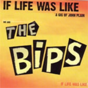 Bips, The – If Life Was Like A Gig Of John Plain LP