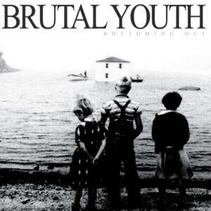Brutal Youth – Bottoming Out EP