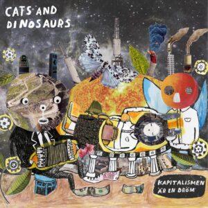 Cats And Dinosaurs – Kapitalismen Är En Dröm LP