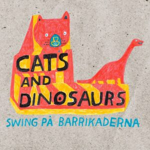 Cats and Dinosaurs – Swing på barrikaderna LP