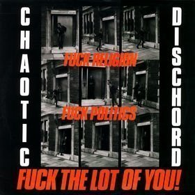 Chaotic Dischord – Fuck Religion Fuck Politics Fuck The Lot Of You LP