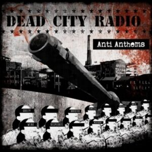 Dead City Radio – Anti Anthems LP