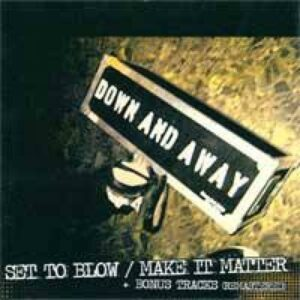 Down and Away – Set to blow / Make it matter CD