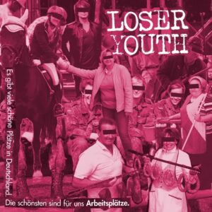 Loser Youth – Es gibt viele schöne Plätze in Deutschland. Die schönsten sind für uns Arbeitsplätze. EP