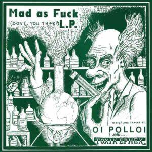 Oi Polloi / Toxik Ephex – Mad as Fuck LP