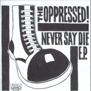 Oppressed, The – Never say die EP