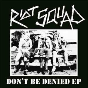 Riot Squad – Don't Be Denied EP