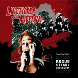 Rogue Steady Orchestra – Liveticker zum Aufstand LP