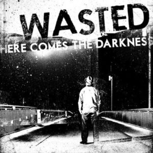 Wasted – Here Comes The Darkness LP