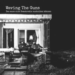 Waving The Guns – Das muss eine Demokratie aushalten können LP