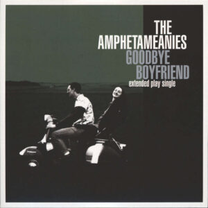 Amphetameanies, The – Goodbye Boyfriend EP