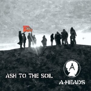A-Heads – Ash To The Soil LP