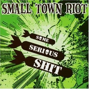 Small Town Riot – Some Serious Shit CD