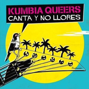 Kumbia Queers – Canta y No LLores CD