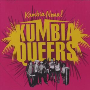 Kumbia Queers – Kumbia Nena! CD