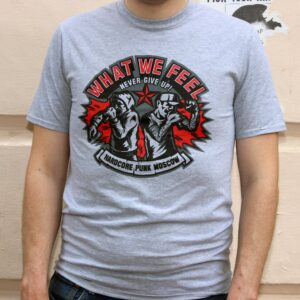 "What We Feel ""Never Give Up"" T-Shirt"