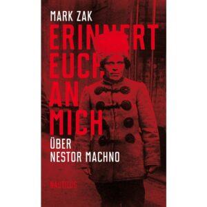 Erinnert Euch an mich. Über Nestor Machno – Mark Zak