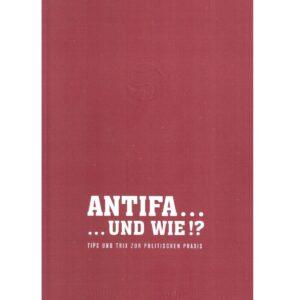 Antifa …  und wie!? Tips und Trix zur politischen Praxis – Antifaschistische Linke Berlin