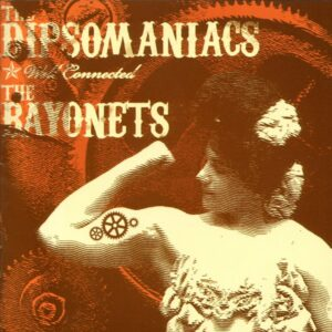 Dipsomaniacs, The / Bayonets, The – Well Connected Split CD