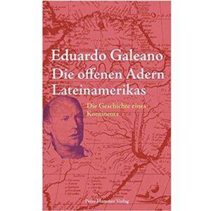 Die offenen Adern Lateinamerikas. Die Geschichte eines Kontinents – Eduardo Galeano