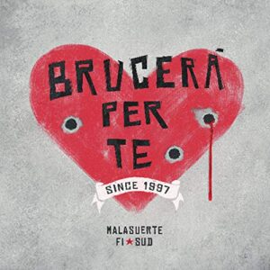 Malasuerte Fi Sud – Brucerá Per Te CD