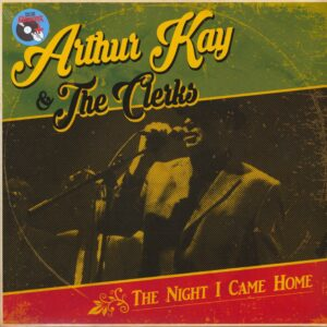 Arthur Kay & The Clerks – The Night I Came Home LP+CD