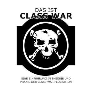 Das ist Class War – Eine Einführung in Theorie und Praxis der Class War Federation